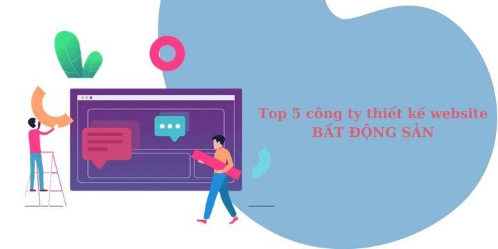Top 5 công ty thiết kế website bất động sản hàng đầu