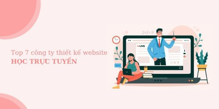 Top 7 công ty thiết kế website học trực tuyến ấn tượng