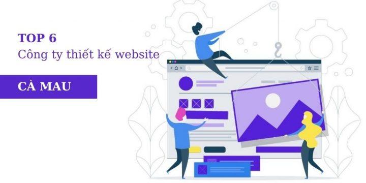 Top 6 công ty thiết kế website Cà Mau chuyên nghiệp