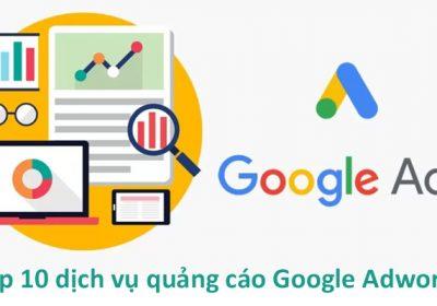 Top 10 dịch vụ quảng cáo Google Adwords uy tín chất lượng nhất hiện nay