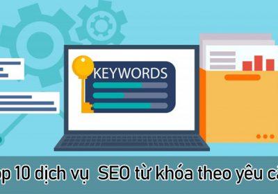Top 10 dịch vụ SEO từ khóa website theo yêu cầu uy tín – chất lượng