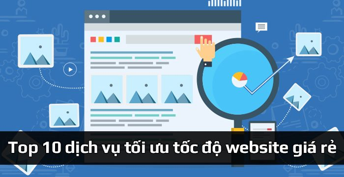 Top 10 dịch vụ tối ưu tốc độ website – tăng tốc độ tải trang web giá rẻ